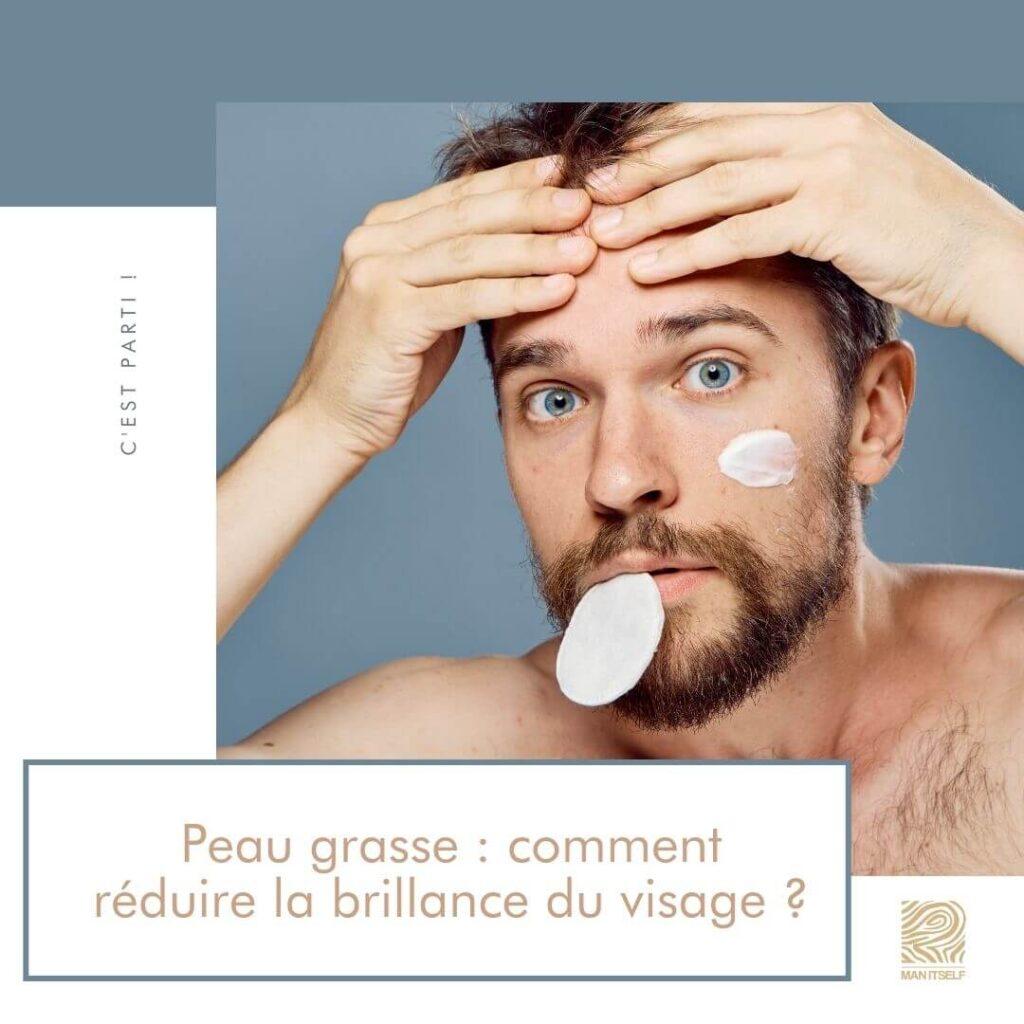 Peau grasse : comment réduire la brillance du visage ?