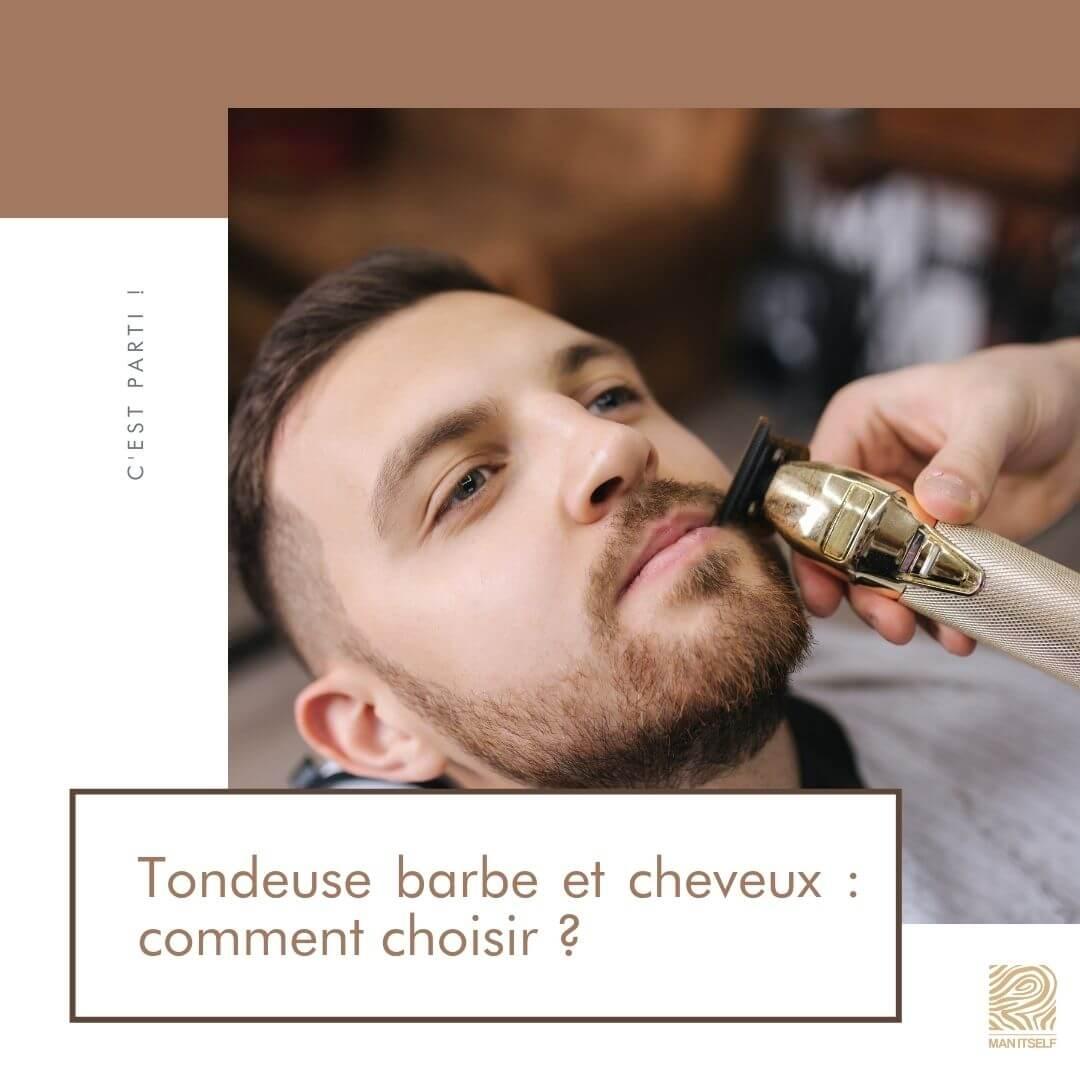 tondeuse barbe et cheveux comment choisir - MAN ITSELF - Spécialiste des produits de soin visage, rasage, corps, cheveux, bouche, accessoires et idées cadeaux homme
